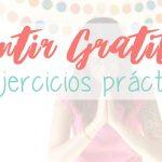 Cómo sentir gratitud: 3 ejercicios en vídeo